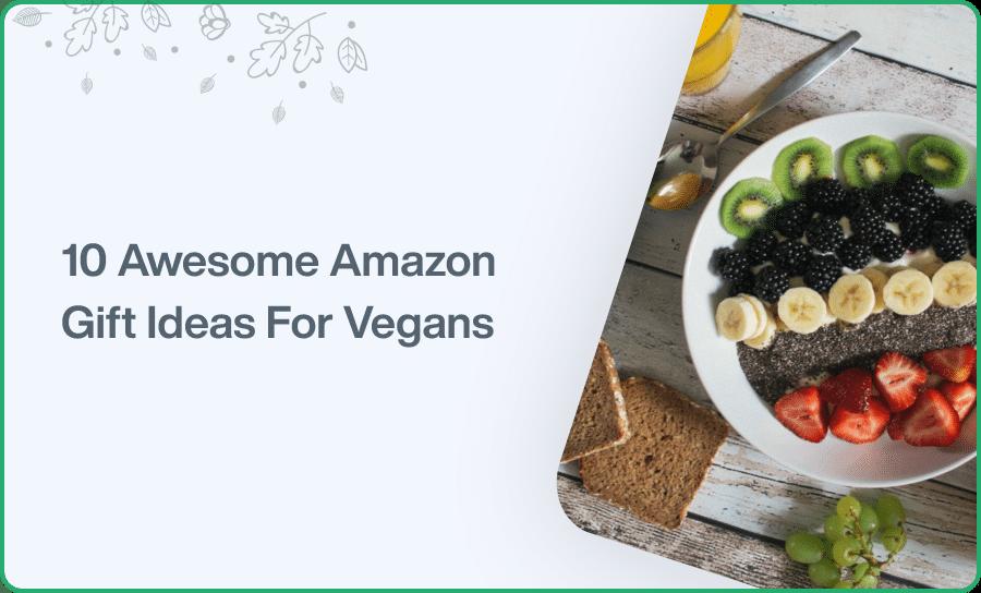 10 Awesome AmazonGift Ideas For Vegans
