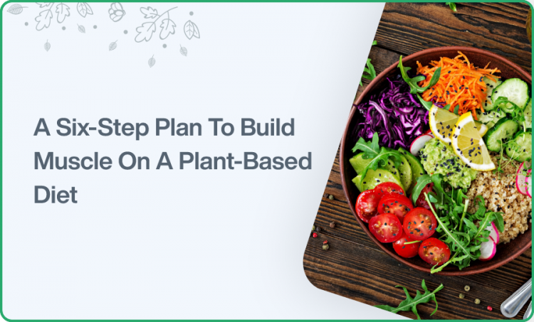 A Six-Step Plan To Build Muscle On A Plant-Based Diet
