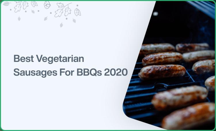 Best Vegetarian Sausages For BBQs 2020