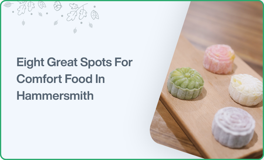 Eight Great Spots For Comfort Food In Hammersmith