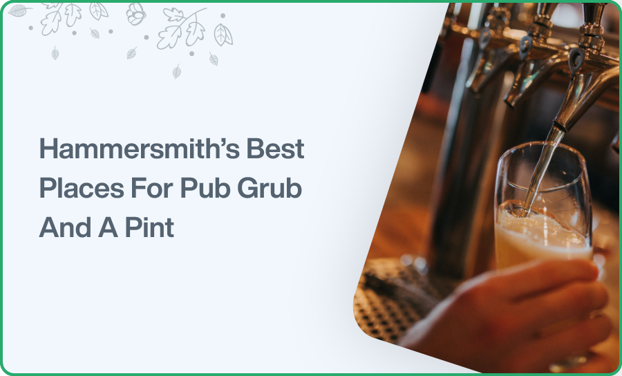 Hammersmith's Best Places For Pub GrubAnd A Pint