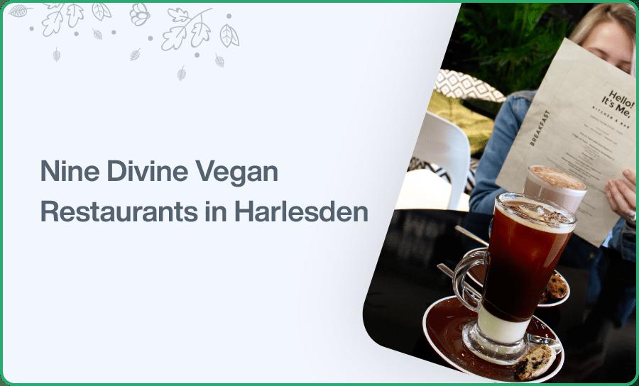 Nine Divine Vegan Restaurants in Harlesden