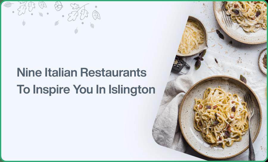 Nine Italian Restaurants To Inspire You In Islington