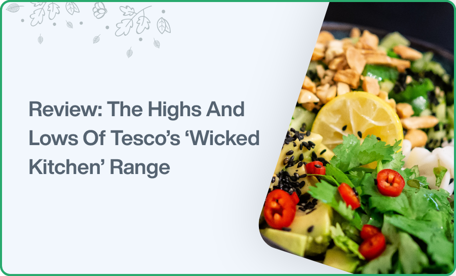 Review The Highs And Lows Of Tesco's 'Wicked Kitchen' Range