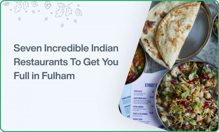 Seven Incredible Indian Restaurants To Get You Full in Fulham