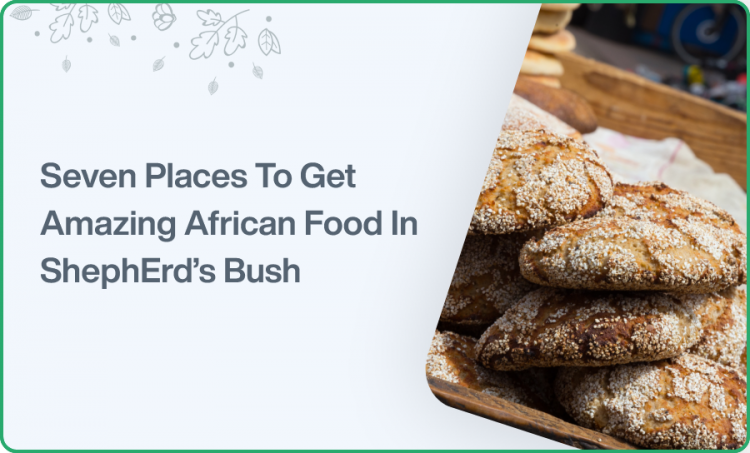 Seven Places To Get Amazing African Food In ShephErd's Bush