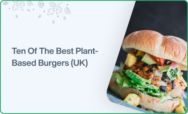 Ten Of The Best Plant-Based Burgers (UK)