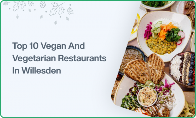 Top 10 Vegan And Vegetarian RestaurantsIn Willesden