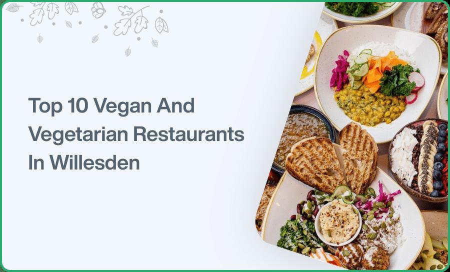 Top 10 Vegan And Vegetarian RestaurantsIn Willesden