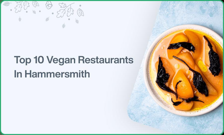 Top 10 Vegan Restaurants In Hammersmith
