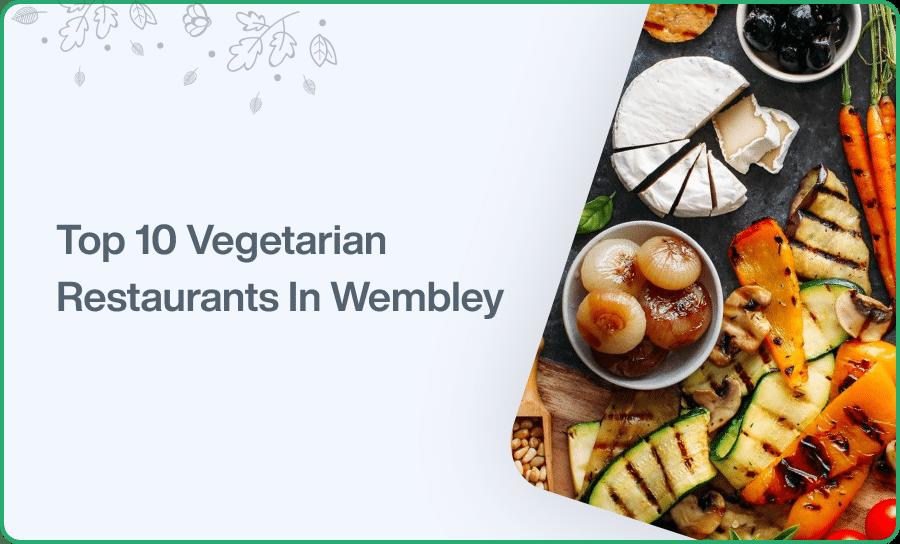 Top 10 Vegetarian Restaurants In Wembley