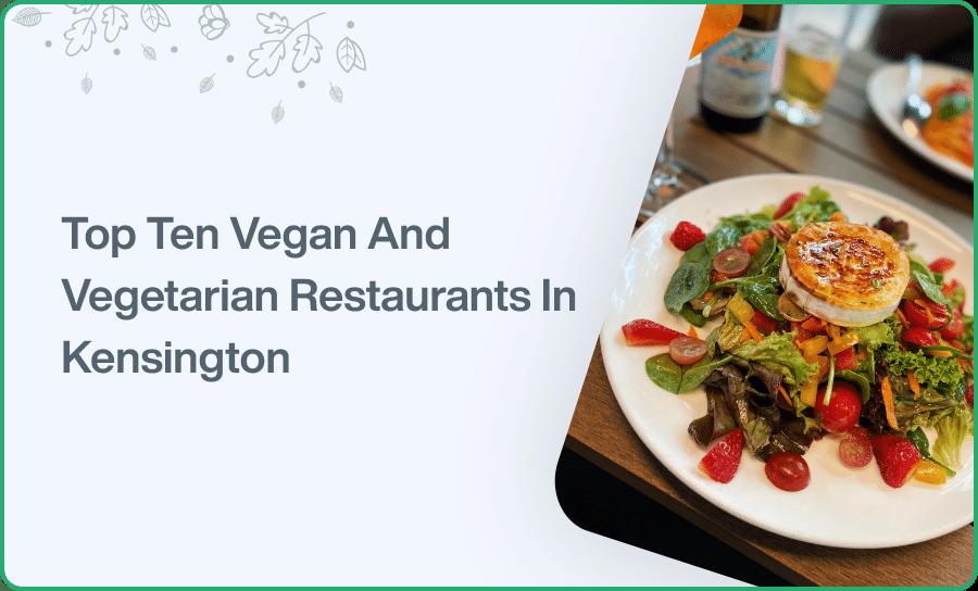 Top Ten Vegan And Vegetarian Restaurants In Kensington