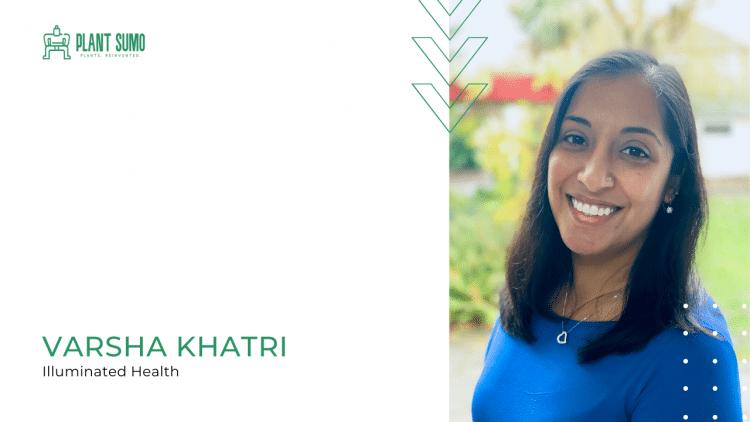 Varsha Khatri – Illuminated Health Interview