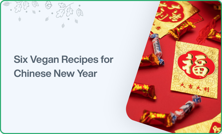 Six Vegan Recipes for Chinese New Year