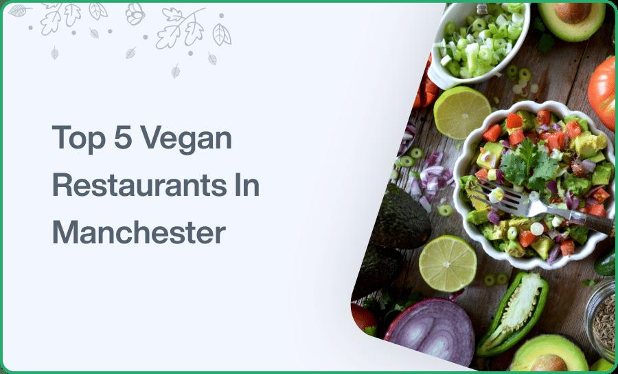 Top 5 Vegan Restaurants In Manchester
