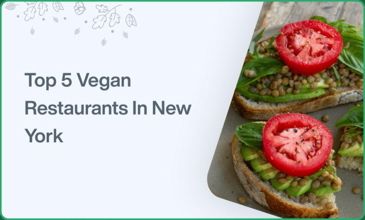 Top 5 Vegan Restaurants in New York