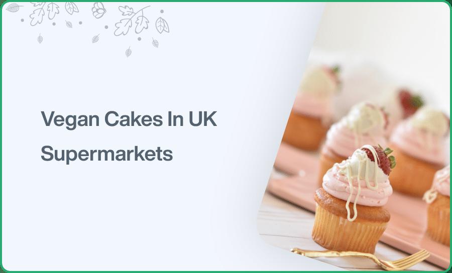 Vegan Cakes In UK Supermarkets