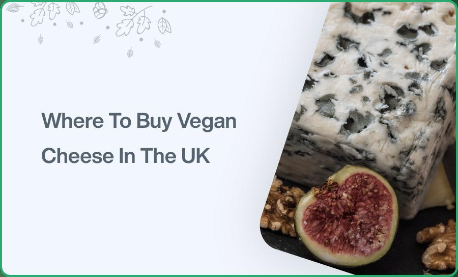 Where To Buy Vegan Cheese In The UK