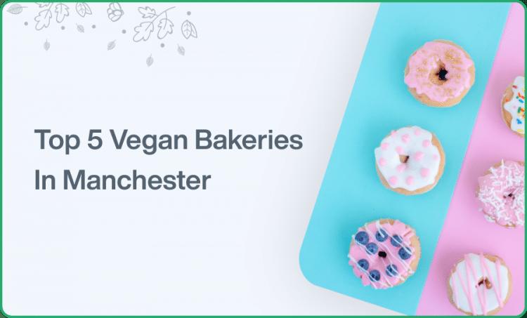 Top 5 Vegan Bakeries In Manchester