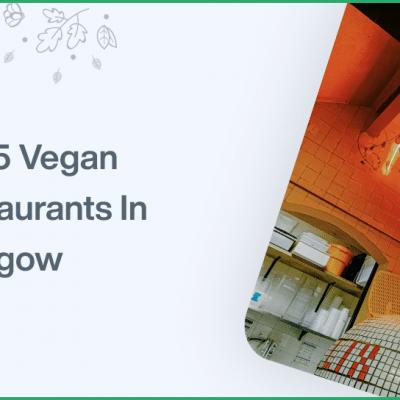 Top 5 Vegan Restaurants In Glasgow