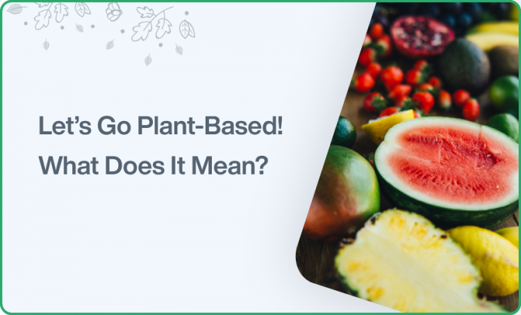 Let's Go Plant-Based! What does it mean?