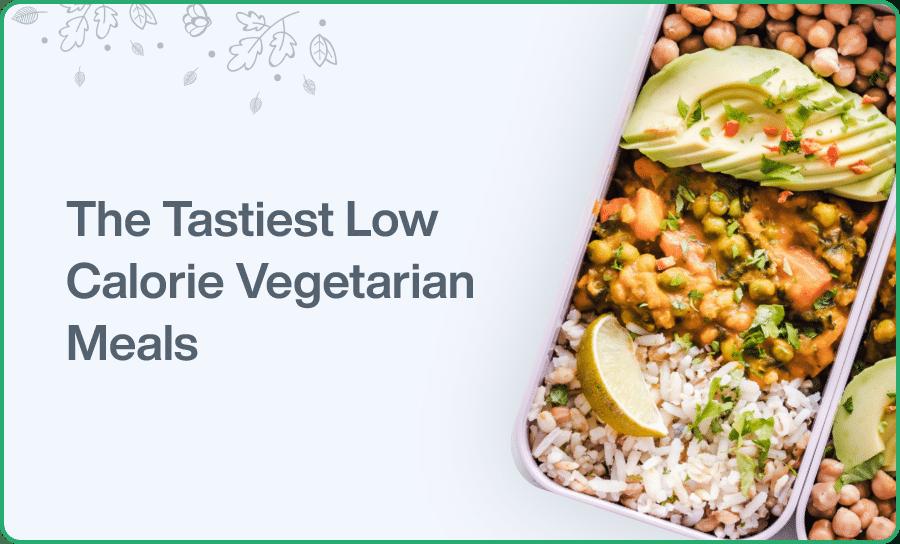 The Tastiest Low Calorie Vegetarian Meals